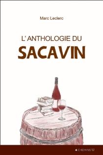 L'anthologie du sacavin : petit recueil des plus excellents propos et discours (vers et prose) qu'inspira le glorieux, subtil et généreux vin d'Anjou à nos auteurs angevins de tous les temps et à quelques autres -