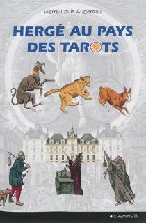 Hergé au pays des tarots : une lecture symbolique, ésotérique et alchimique des aventures de Tintin - Pierre-LouisAugereau