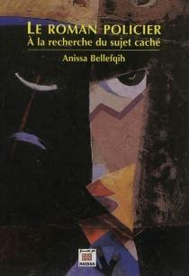 Le roman policier : à la recherche du sujet caché - AnissaBellefqih