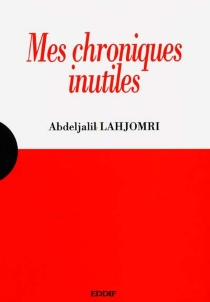 Mes chroniques inutiles - Abdeljalil Lahjomri
