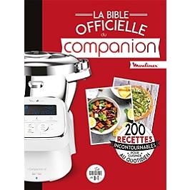La bible officielle du Companion : Moulinex : 200 recettes incontournables pour cuisiner au quotidien