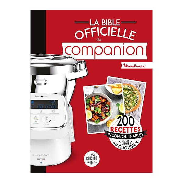 La Bible Officielle Du Companion Moulinex 200 Recettes Incontournables Pour Cuisiner Au Quotidien