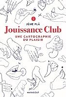 Jouissance club : une cartographie du plaisir de Jüne Pla - Broché