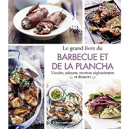 Le grand livre du barbecue et de la plancha : grillades du monde, recettes végétariennes, desserts, sauces & dips