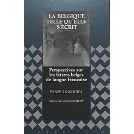 La Belgique telle qu'elle s'écrit : perspectives sur les lettres belges de langue française