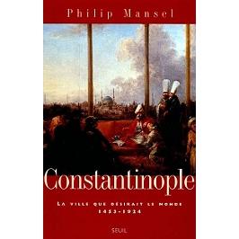 Constantinople : histoire d'une ville désirée, 1453-1924