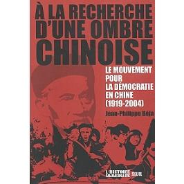 A la recherche d'une ombre chinoise : le mouvement pour la démocratie en Chine : 1919-2004