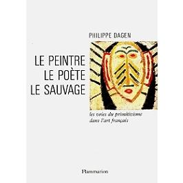 Le peintre, le poète, le sauvage : les voies du primitivisme dans l'art français