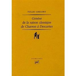 Genèse de la raison classique de Charron à Descartes