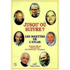 Jusqu'où suivre ? : les martyrs de l'Atlas