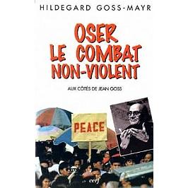 Oser le combat non violent : aux côtés de Jean Goss