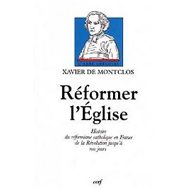 Réformer l'Eglise : histoire du réformisme catholique en France de la Révolution jusqu'à nos jours