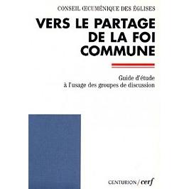 Vers le partage de la foi commune : guide d'étude à l'usage des groupes de discussion