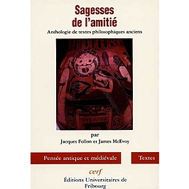 Sagesses de l'amitié : anthologie de textes philosophiques patristiques, médiévaux et renaissants