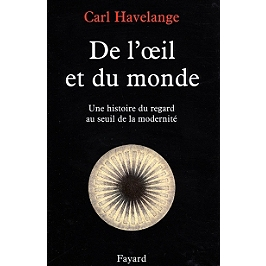 De l'oeil et du monde : une histoire du regard au seuil de la modernité (XVIe-XVIIe)