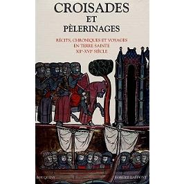 Croisades et pèlerinages : chroniques et voyages en Terre sainte, XIIe-XVIe siècle