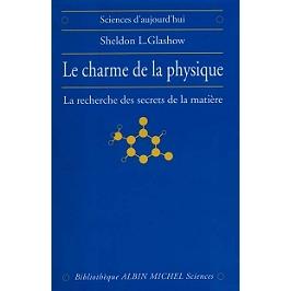 Le charme de la physique : la recherche des secrets de la matière