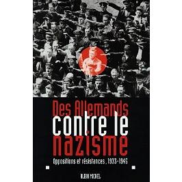 Des Allemands contre le nazisme : oppositions et résistances, 1933-1945 : actes du colloque franco-allemand organisé à Paris du 27 au 29 mai 1996