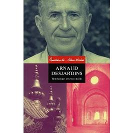 Arnaud Desjardins : textes et témoignages inédits