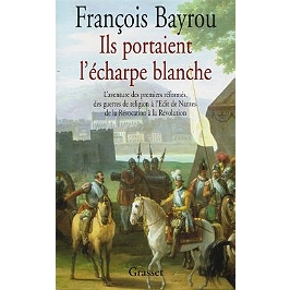 Ils portaient l'écharpe blanche : l'aventure des premiers réformés des guerres de Religion à l'édit de Nantes, de la Révocation à la Révolution