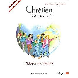 Chrétien, qui es-tu ? : dialogues avec Théophile : collège 2 : livre d'accompagnement
