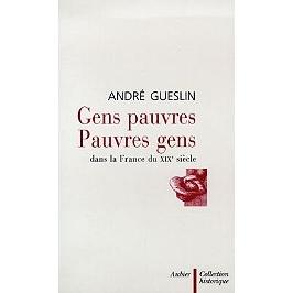 Gens pauvres, pauvres gens : dans la France du XIXe siècle