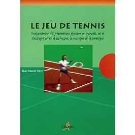 Le jeu de tennis : enseignement des préparations physique et mentale, de la balistique et de la technique, la tactique et la stratégie