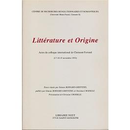 Littérature et origine : actes du colloque international de Clermont-Ferrand, 17-18-19 novembre 1993