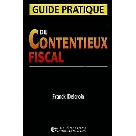 Guide pratique du contentieux fiscal
