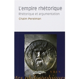 L'empire rhétorique : rhétorique et argumentation