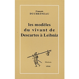 Les modèles du vivant de Descartes à Leibniz