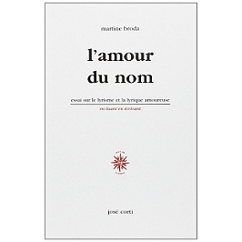 L'amour du nom : essai sur le lyrisme et la lyrique amoureuse