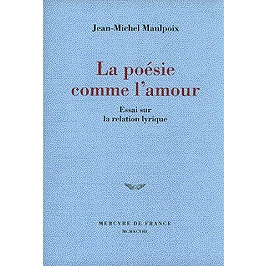 La poésie comme l'amour : essai sur la relation lyrique