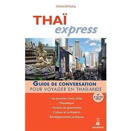Thaï express : guide de conversation pour voyager en Thaïlande : les premiers mots utiles, renseignements pratiques, culture et civilisation, notions de grammaire