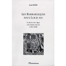 Les barbaresques sous Louis XIV : le duel entre Alger et la Marine du roi (1681-1698)