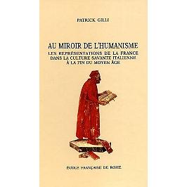 Au miroir de l'humanisme, les représentations de la France dans la culture savante italienne à la fin du Moyen Age (c. 1360-c. 1490)