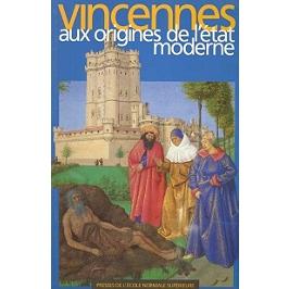 Vincennes aux origines de l'Etat moderne : actes du colloque scientifique sur Les Capétiens et Vincennes au Moyen Age, à Vincennes les 8, 9 et 10 juin 1994