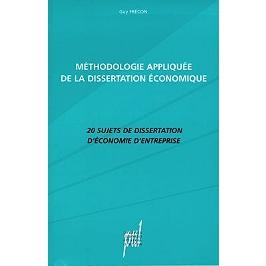 Méthodologie appliquée de la dissertation économique : 20 sujets de dissertation d'économie d'entreprise