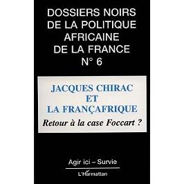 Jacques Chirac et la françafrique : retour à la case Foccart ?