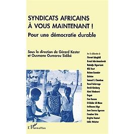 Syndicats africains, à vous maintenant ! : pour une démocratie durable