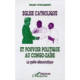 Eglise catholique et pouvoir politique au Congo-Zaïre : la quête démocratique