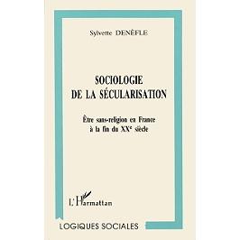Sociologie de la sécularisation : être sans religion en France à la fin du XXe siècle