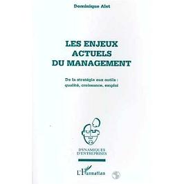 Les enjeux actuels du management : de la stratégie aux outils : qualité, croissance, emploi