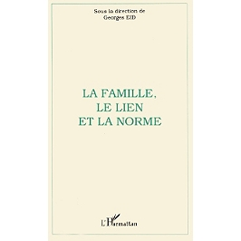 La famille, le lien, la norme : actes du colloque de l'Institut des sciences de la famille, Université catholique de Lyon, 10-11 mai 1996