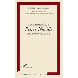 Des sociologues face à Pierre Naville ou L'archipel des savoirs