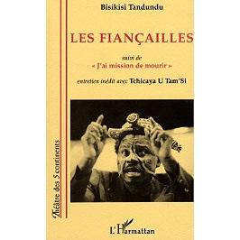Les fiançailles : pièce en quatre actes | Suivi de J'ai mission de mourir : entretien inédit avec Tchicaya U Tam'si (1988)