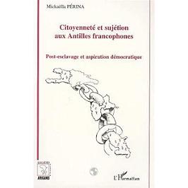 Citoyenneté et sujétion aux Antilles francophones : post-esclavage et aspiration démocratique