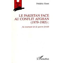 Le Pakistan face au conflit afghan (1979-1985) : au tournant de la guerre froide