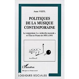 Politiques de la musique contemporaine : le compositeur, la recherche musicale et l'Etat en France de 1958 à 1991