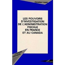 Les pouvoirs d'investigation de l'administration fiscale en France et au Canada